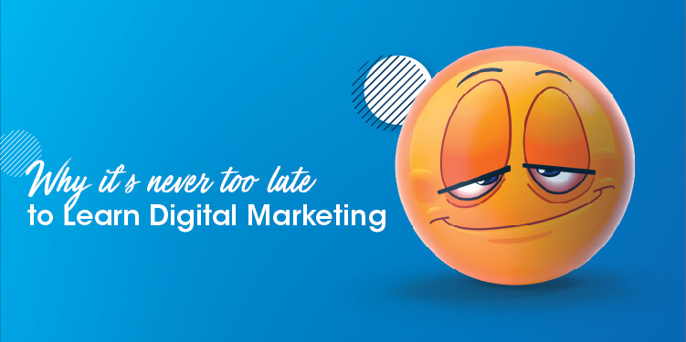 It's never too late to learn digital marketing