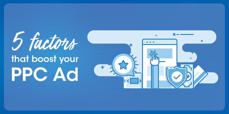 5 factors that boost your PPC ads
