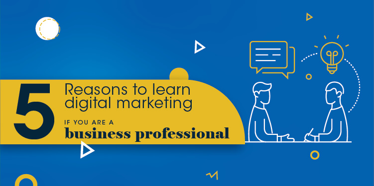 5 Reasons to learn digital marketing if you are a business professional