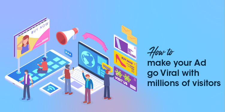 How to get your ads go viral among millions of people across the internet?