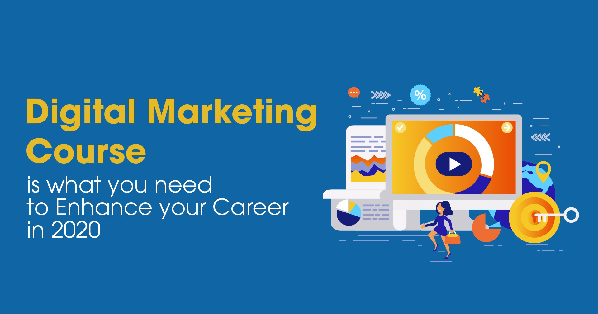 Digital Marketing Course is what you need to enhance your career in 2020