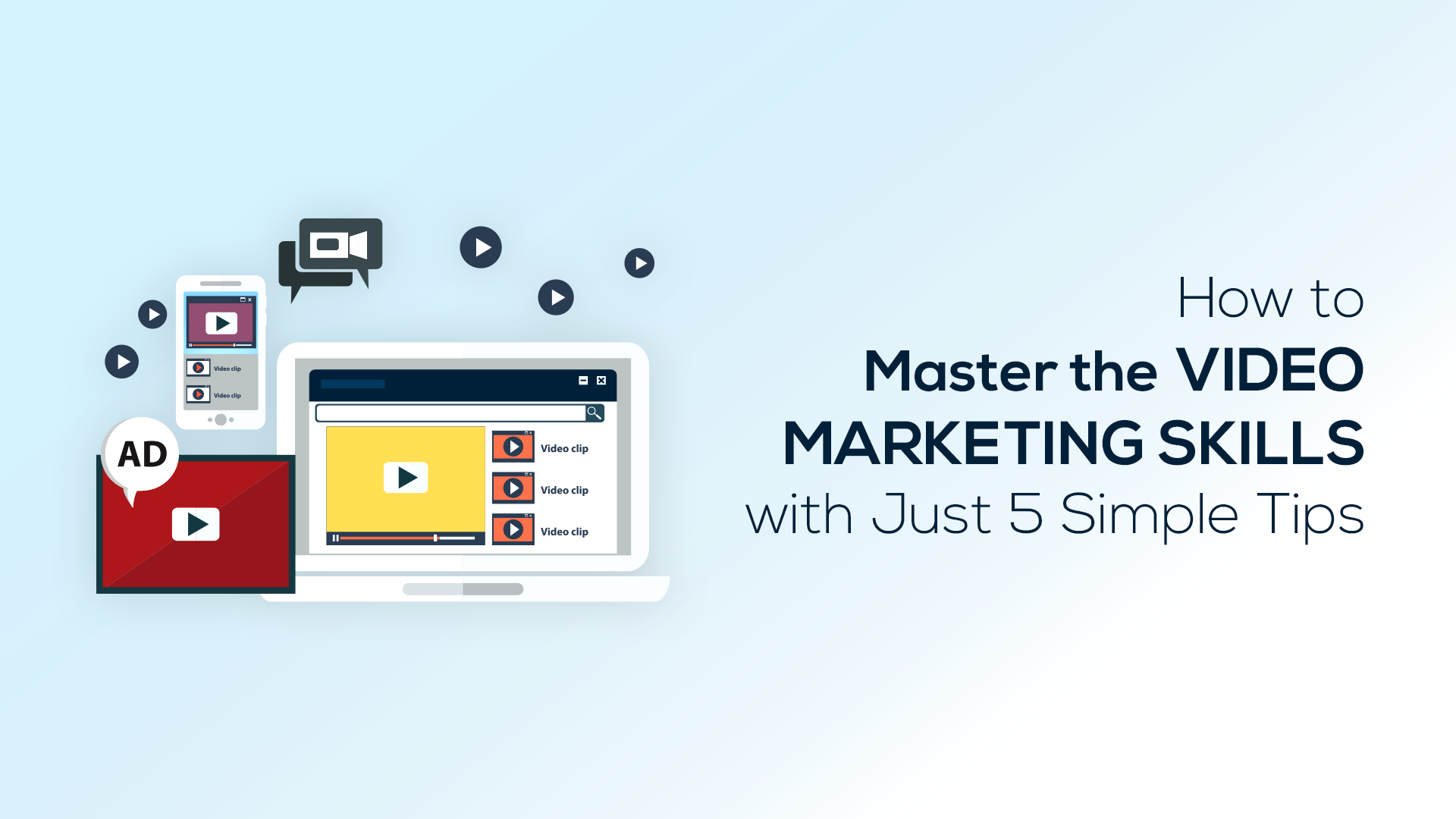 How to Master the Video Marketing Skills with Just 5 Simple Tips