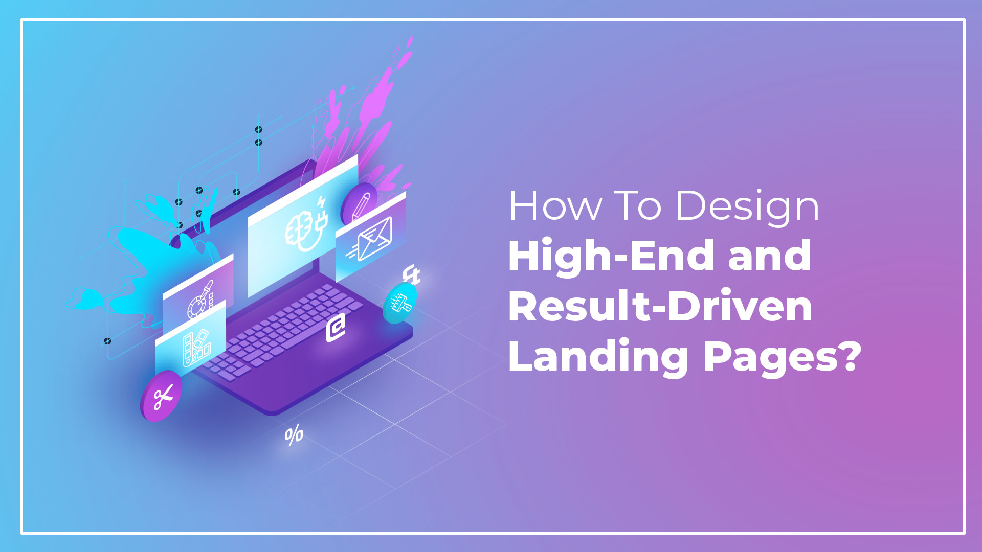 How To Design High-End and Result-Driven Landing Pages