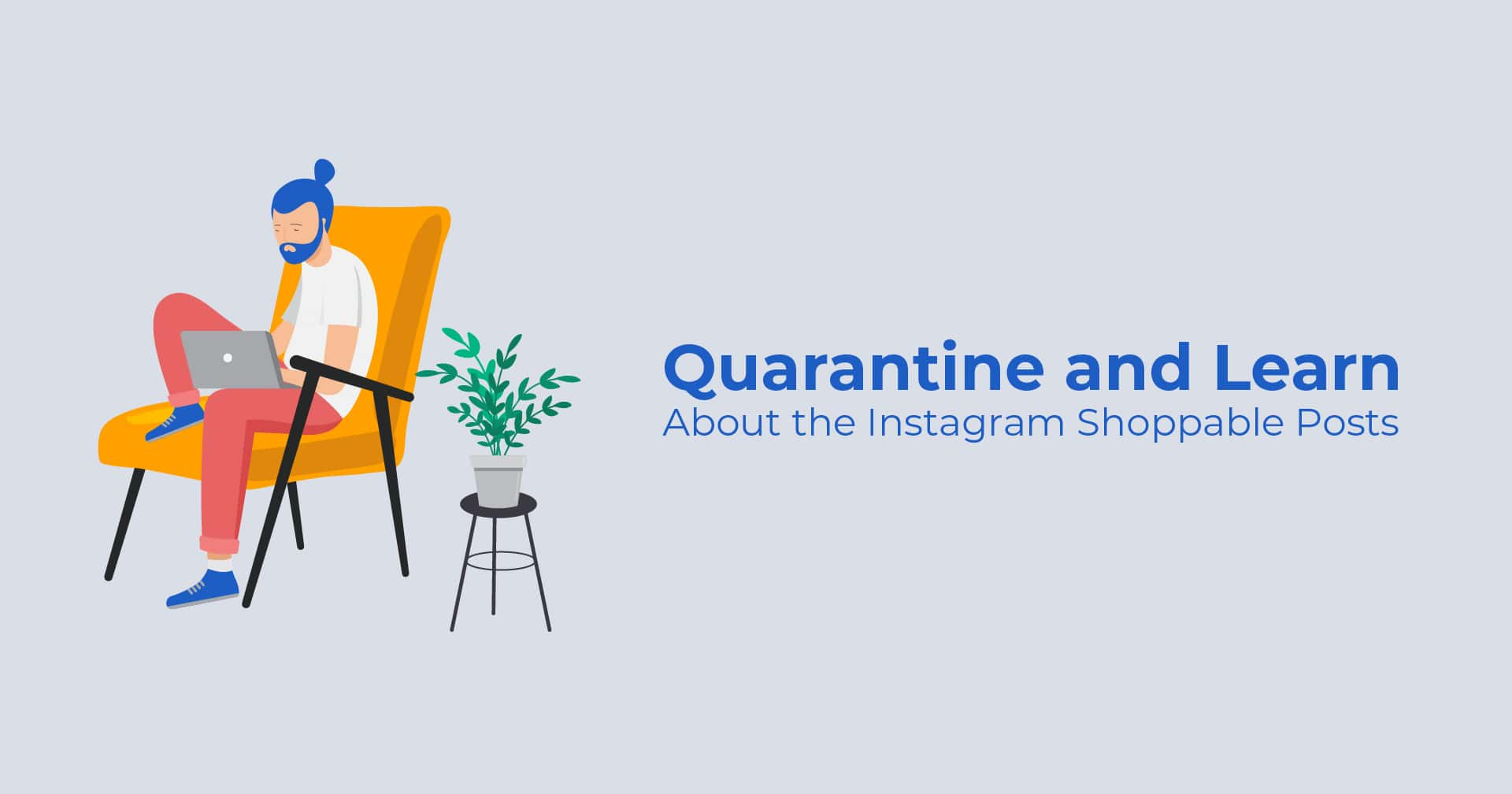 Quarantine and learn about the Instagram shoppable post