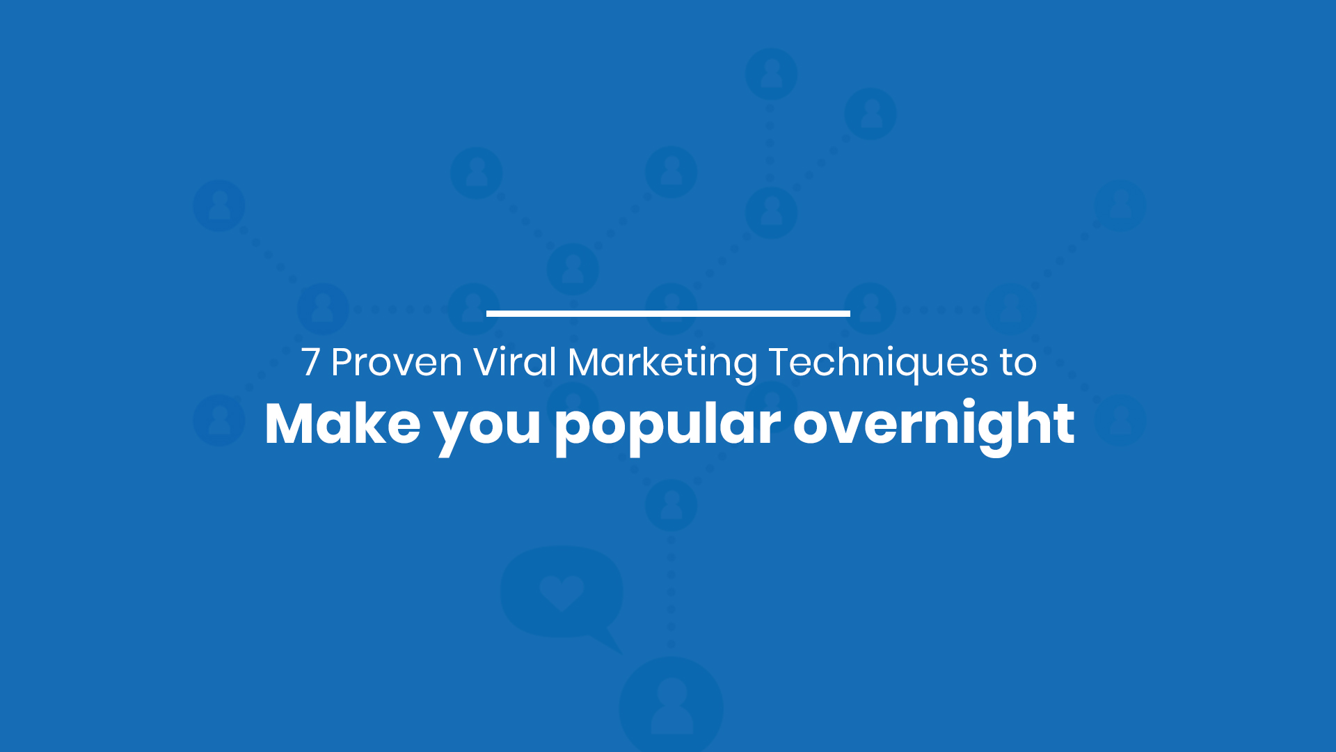 7 Proven Viral Marketing Techniques to Make your Famous Overnight