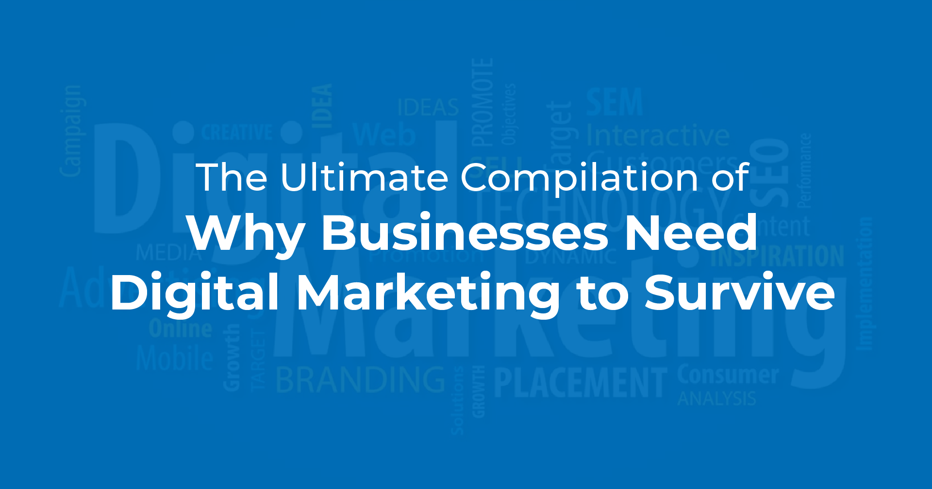 The Ultimate Compilation of Why Businesses Need Digital Marketing to Survive
