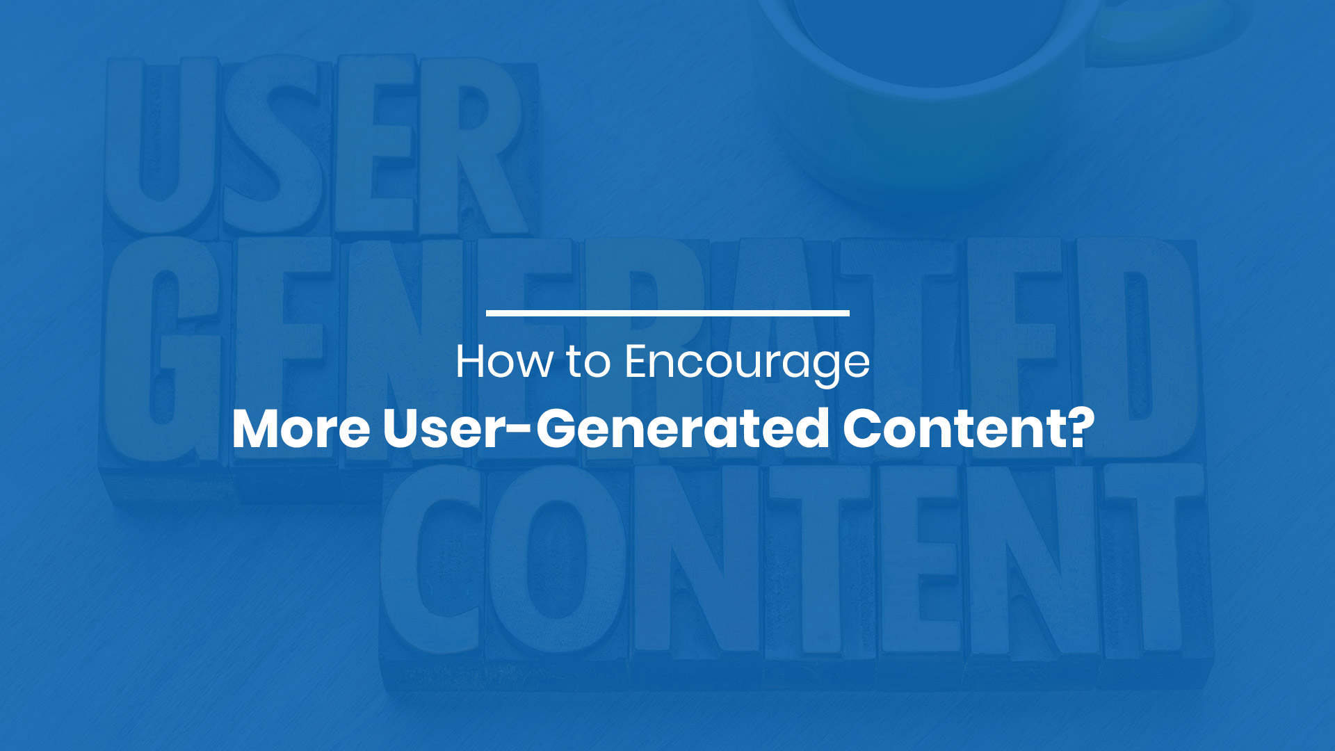 How to Encourage More User-Generated Content?