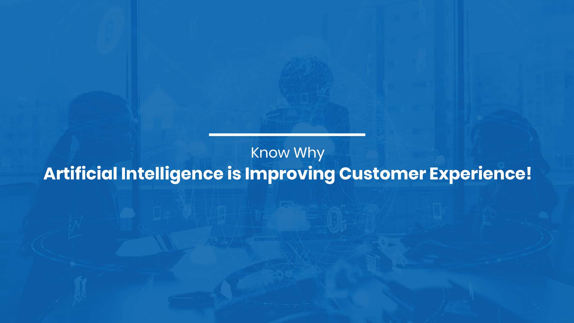 Know Why Artificial Intelligence is Improving Customer Experience!