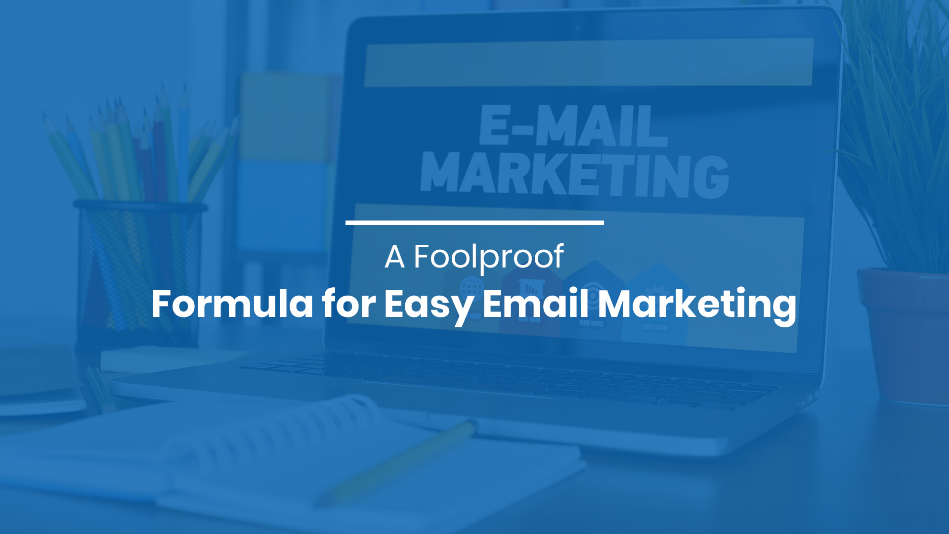 A Foolproof Formula for Easy Email Marketing
