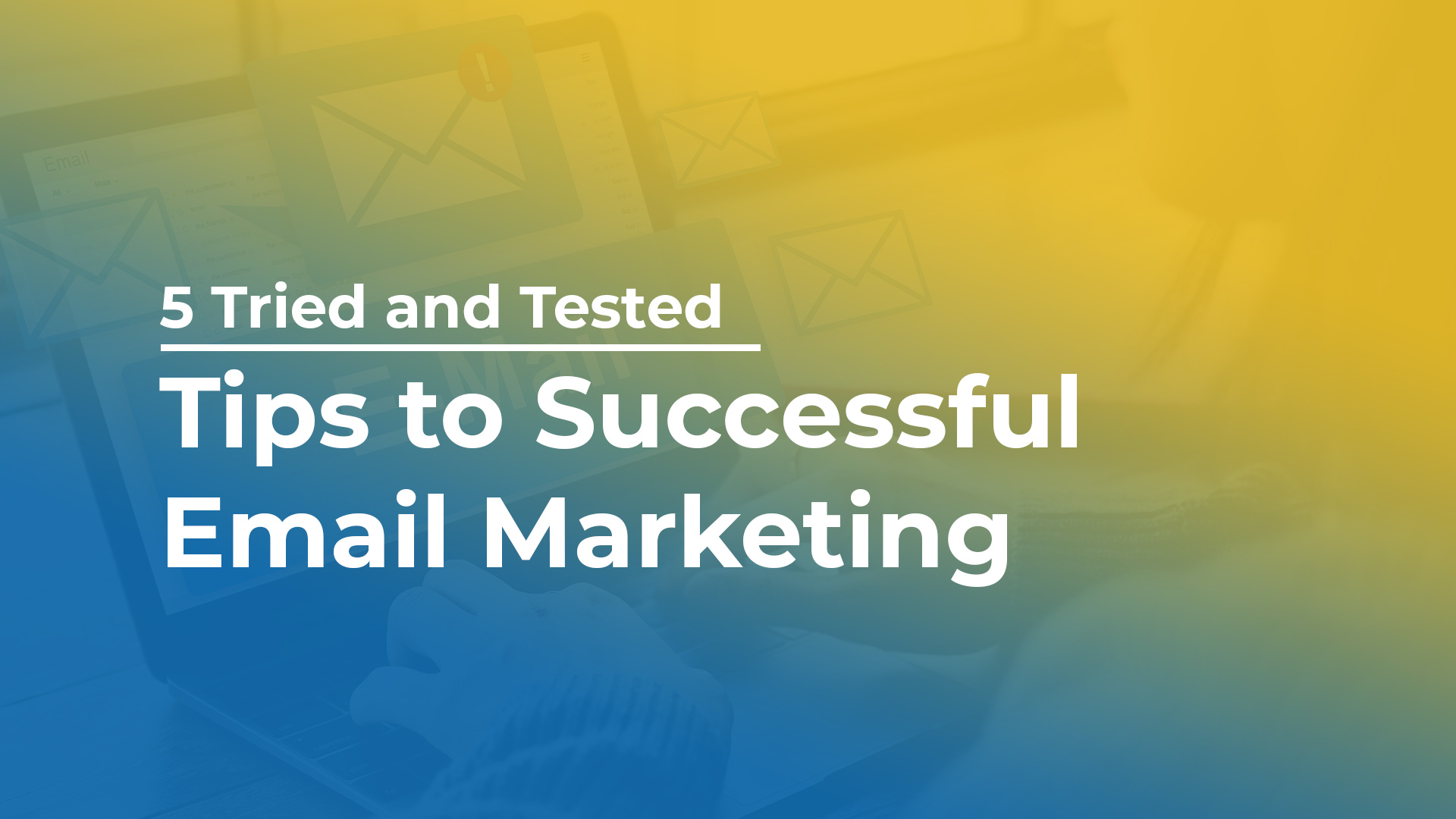 5 Tried and Tested Tips to Successful Email Marketing