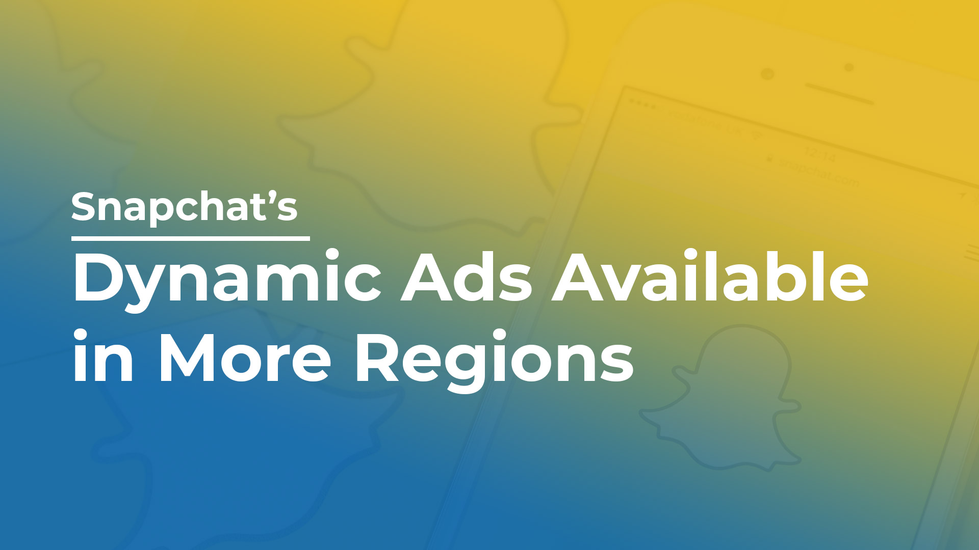 Snapchat's Dynamic Ads Available in More Regions