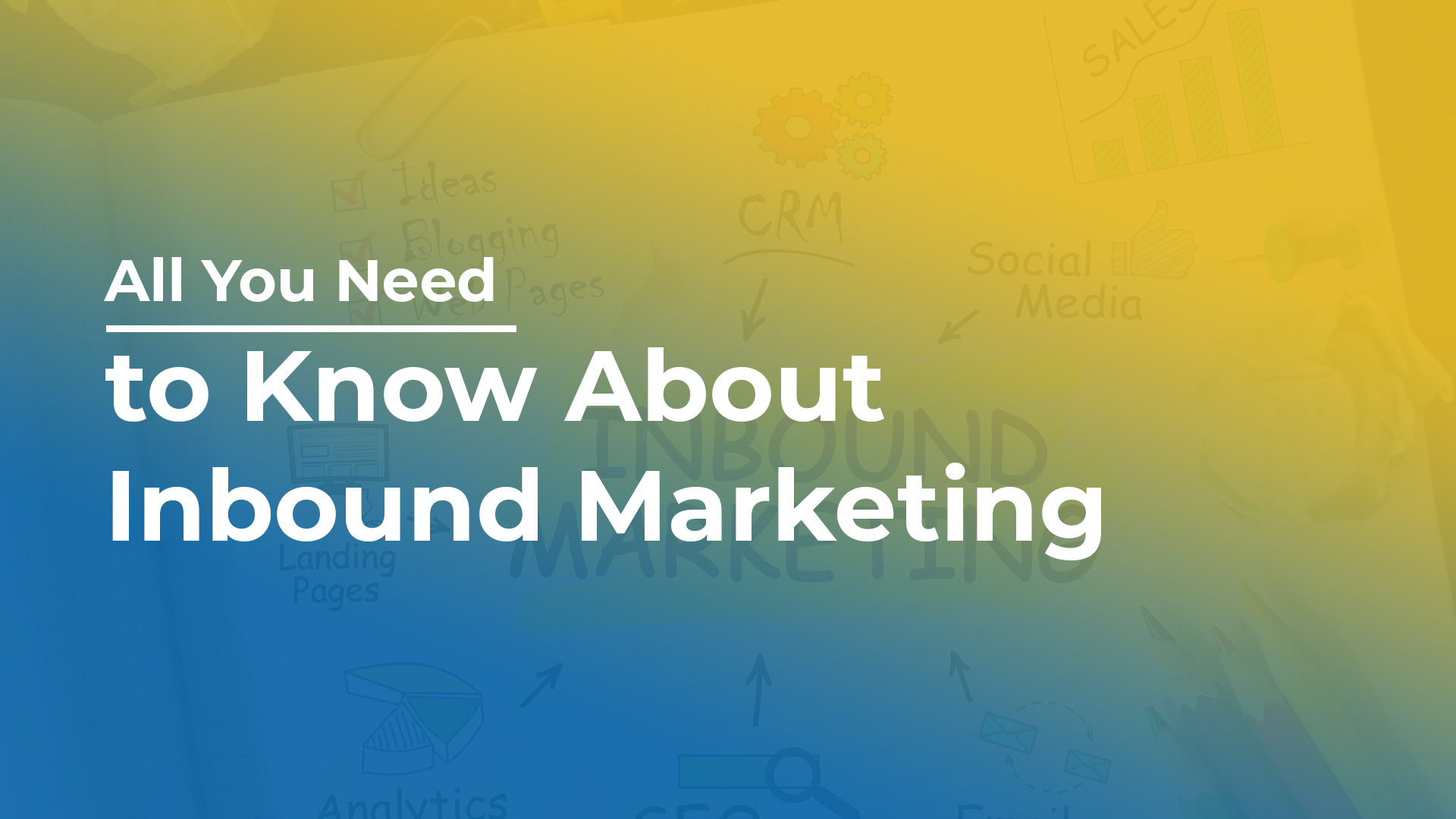 All you Need to Know About Inbound Marketing