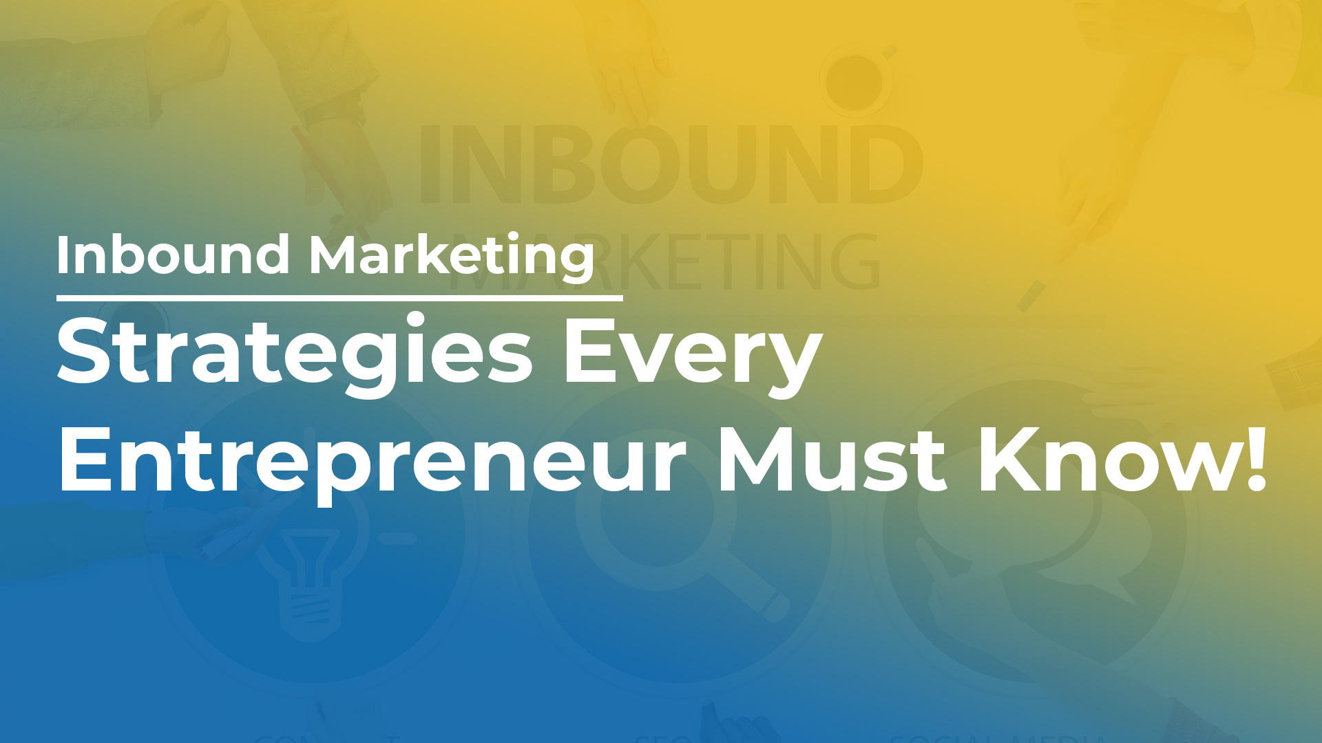 Inbound Marketing Strategies Every Entrepreneur Must Know