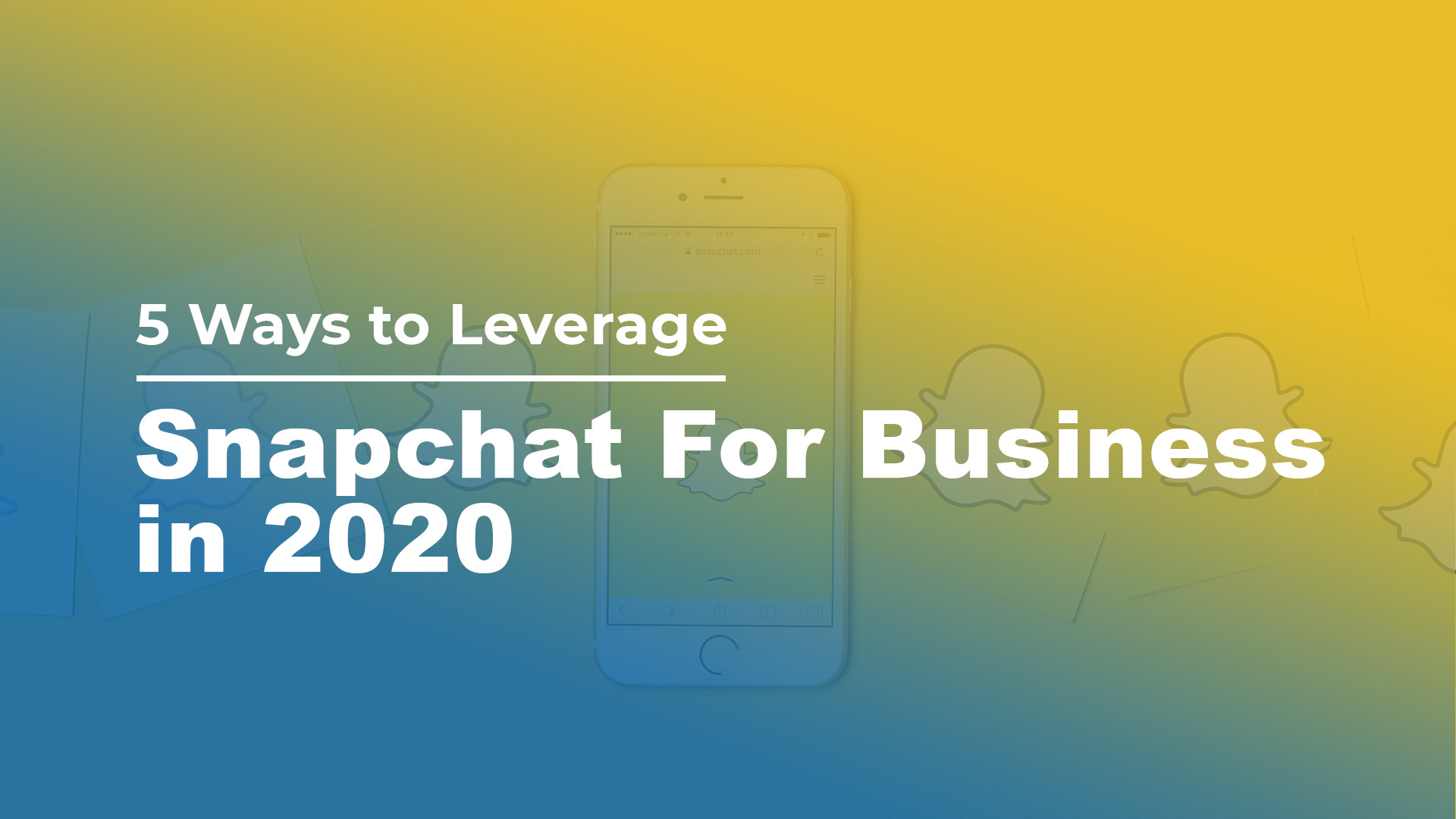 5 Ways to Leverage Snapchat For Business in 2020