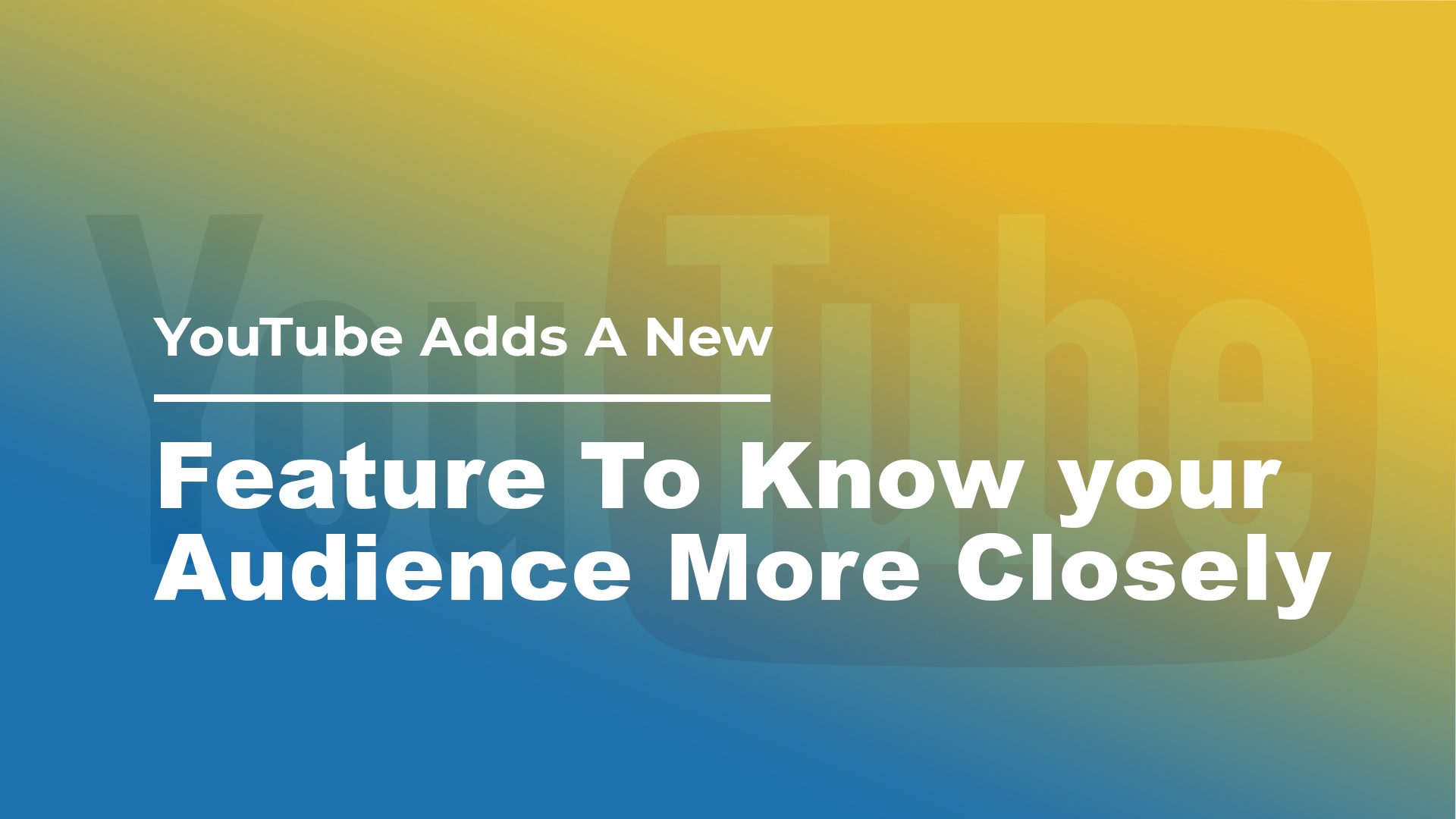 YouTube Adds A New Feature To Know your Audience More Closely
