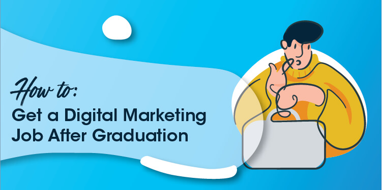 How to get a job in digital marketing after graduation