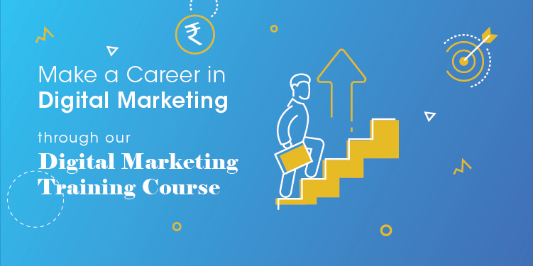 Make a Career in Digital Marketing through our Digital Marketing Training Course