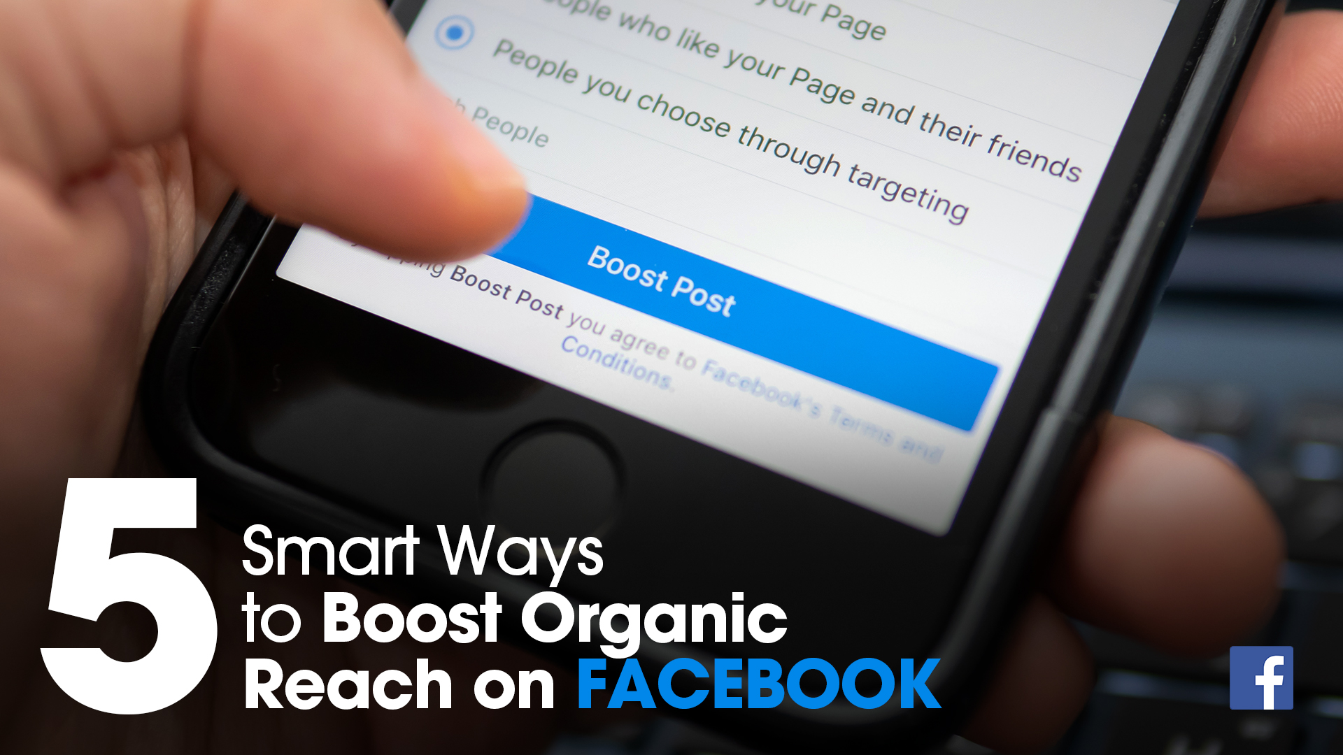 5 Smart Ways to Boost Organic Reach on Facebook