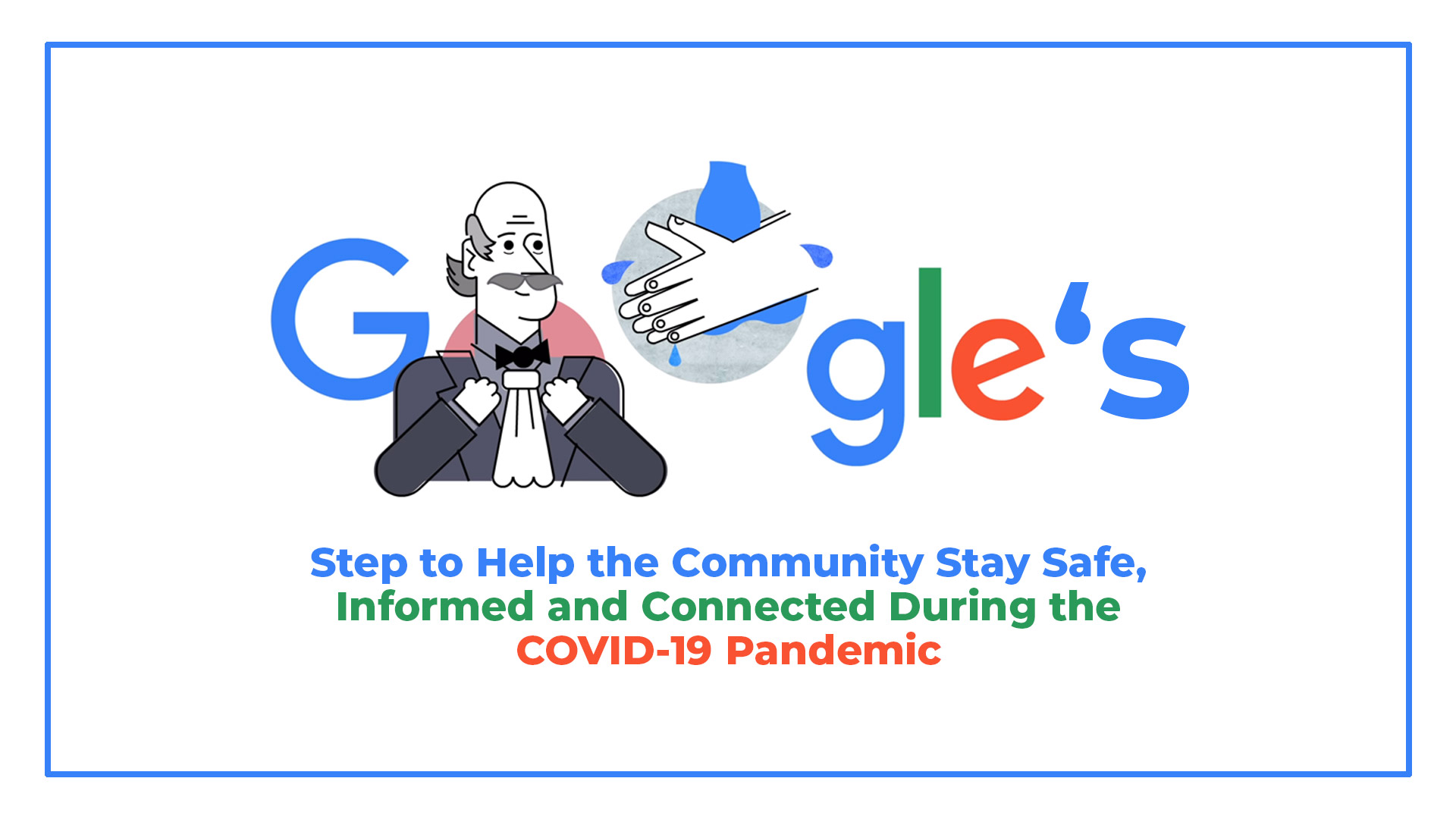 Google's Step to Help the Community Stay Safe, Informed and Connected During the COVID-19 Pandemic