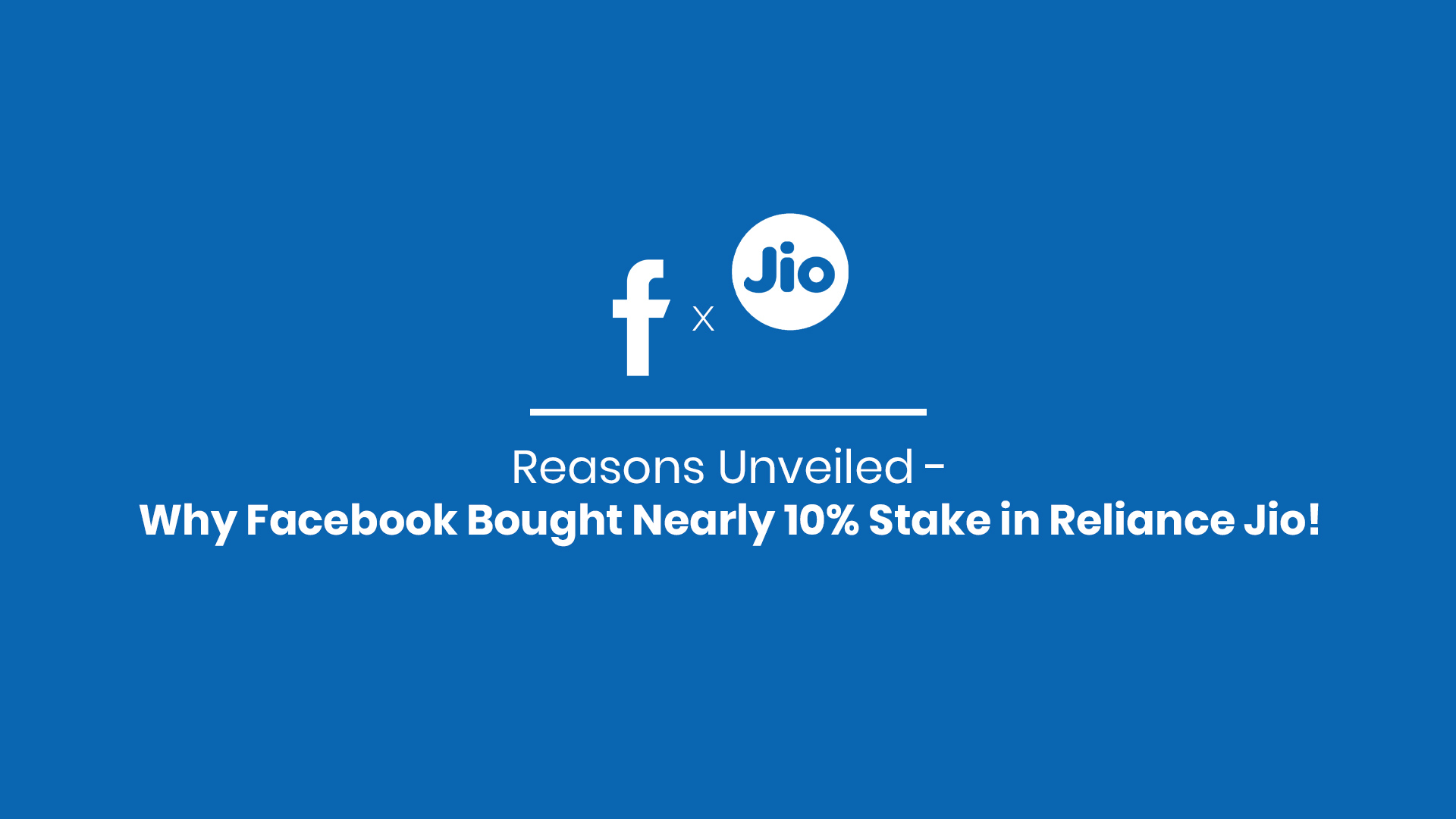 Reasons Unveiled - Why Facebook Bought Nearly 10% Stake in Reliance Jio!