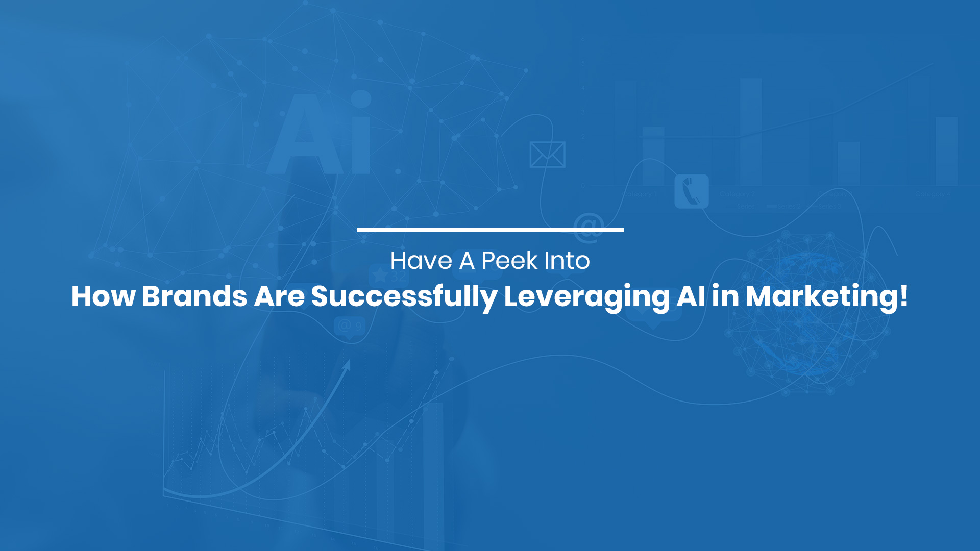 Have A Peek Into How Brands Are Successfully Leveraging AI in Marketing!