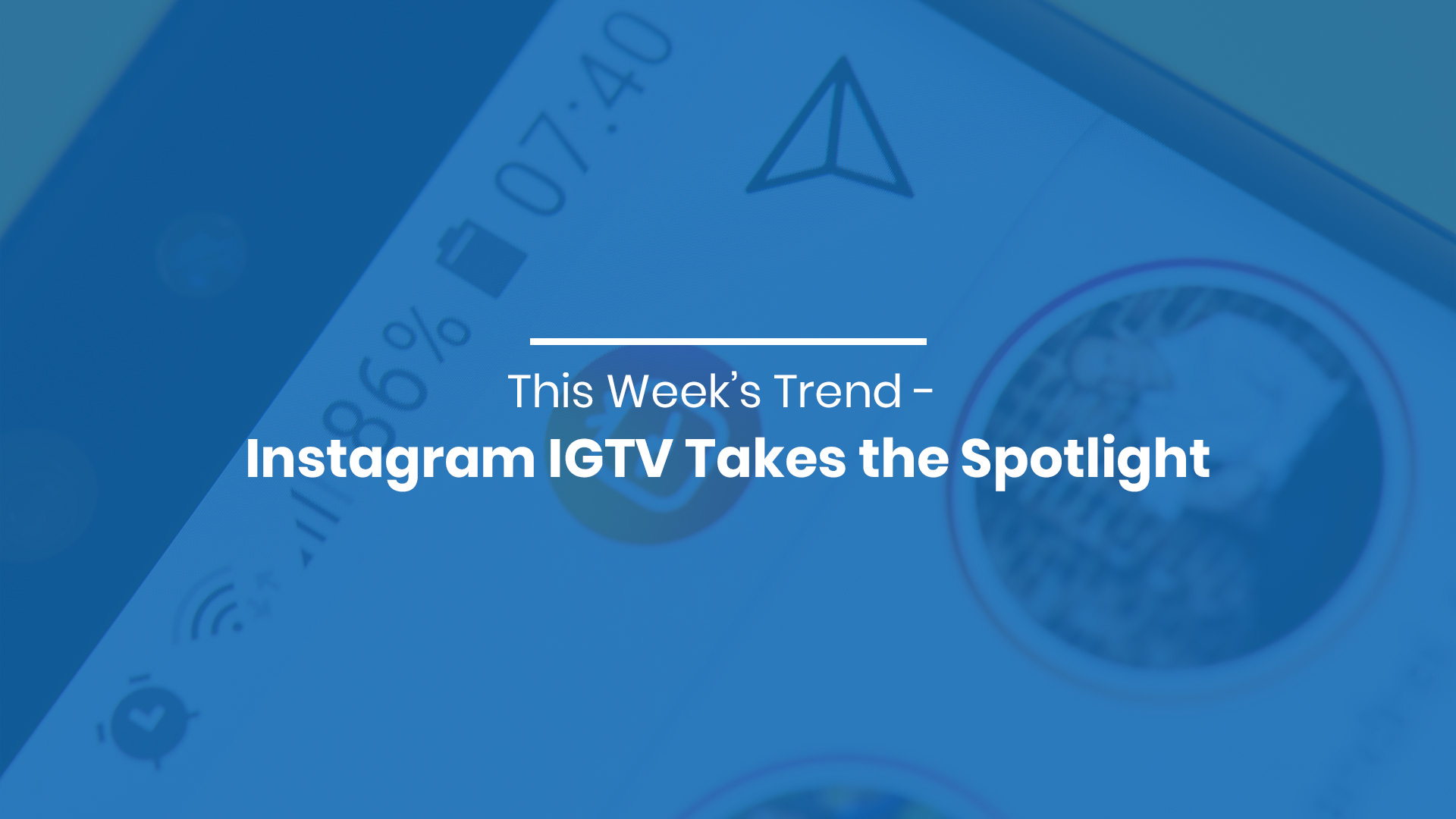 This Week's Trend - Instagram IGTV Takes the Spotlight