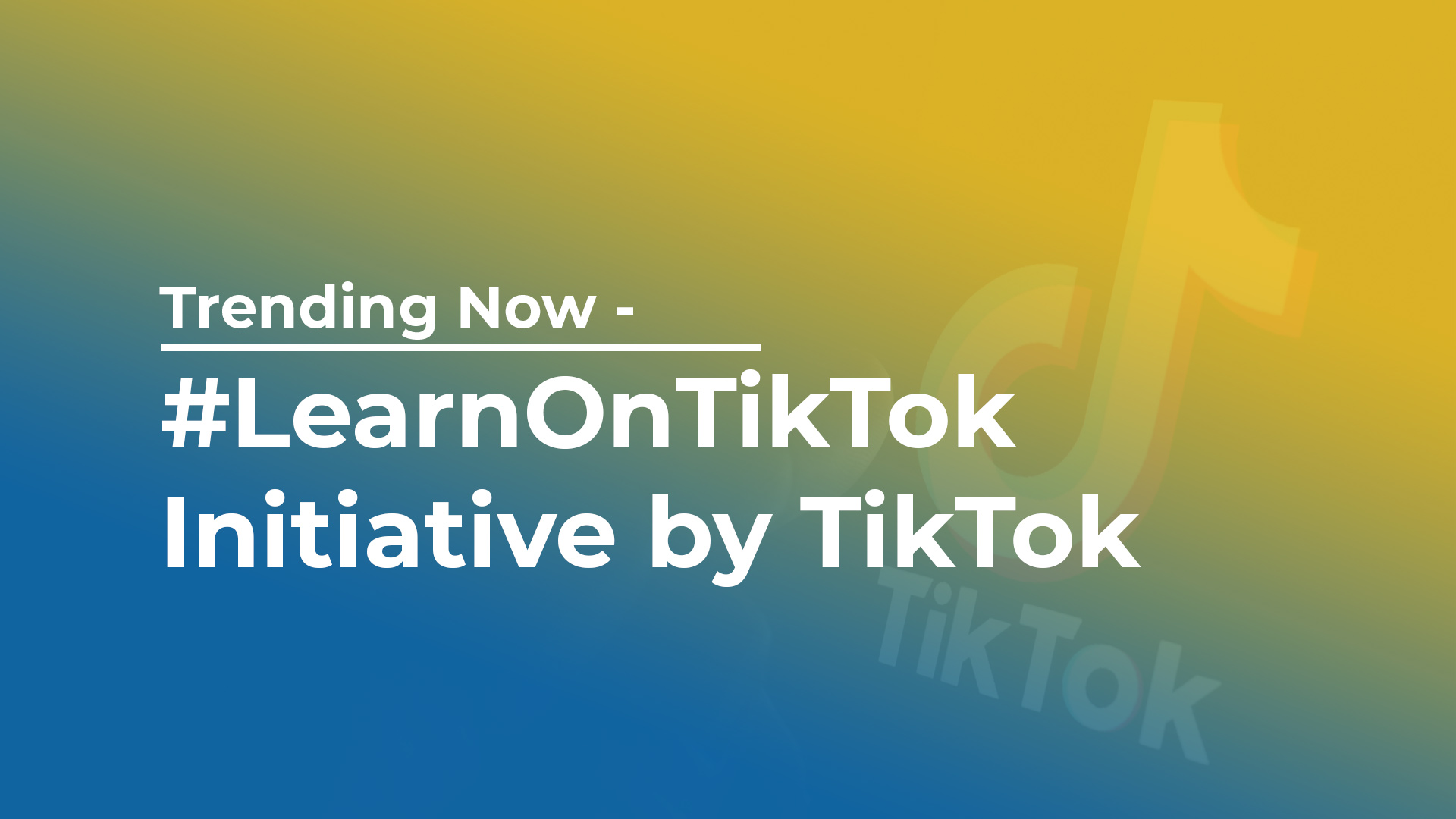 Trending Now - #LearnOnTikTok Initiative by TikTok