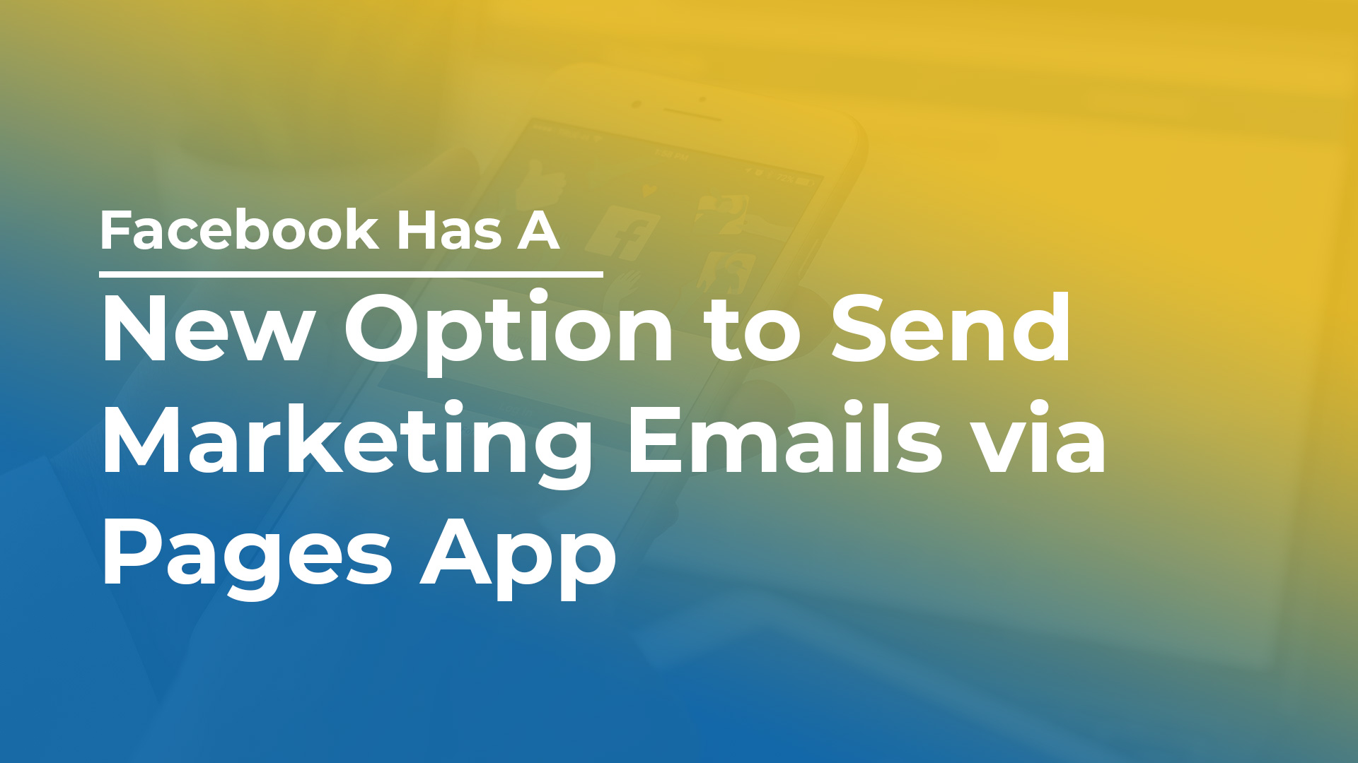 Facebook Has A New Option to Send Marketing Emails via Pages App
