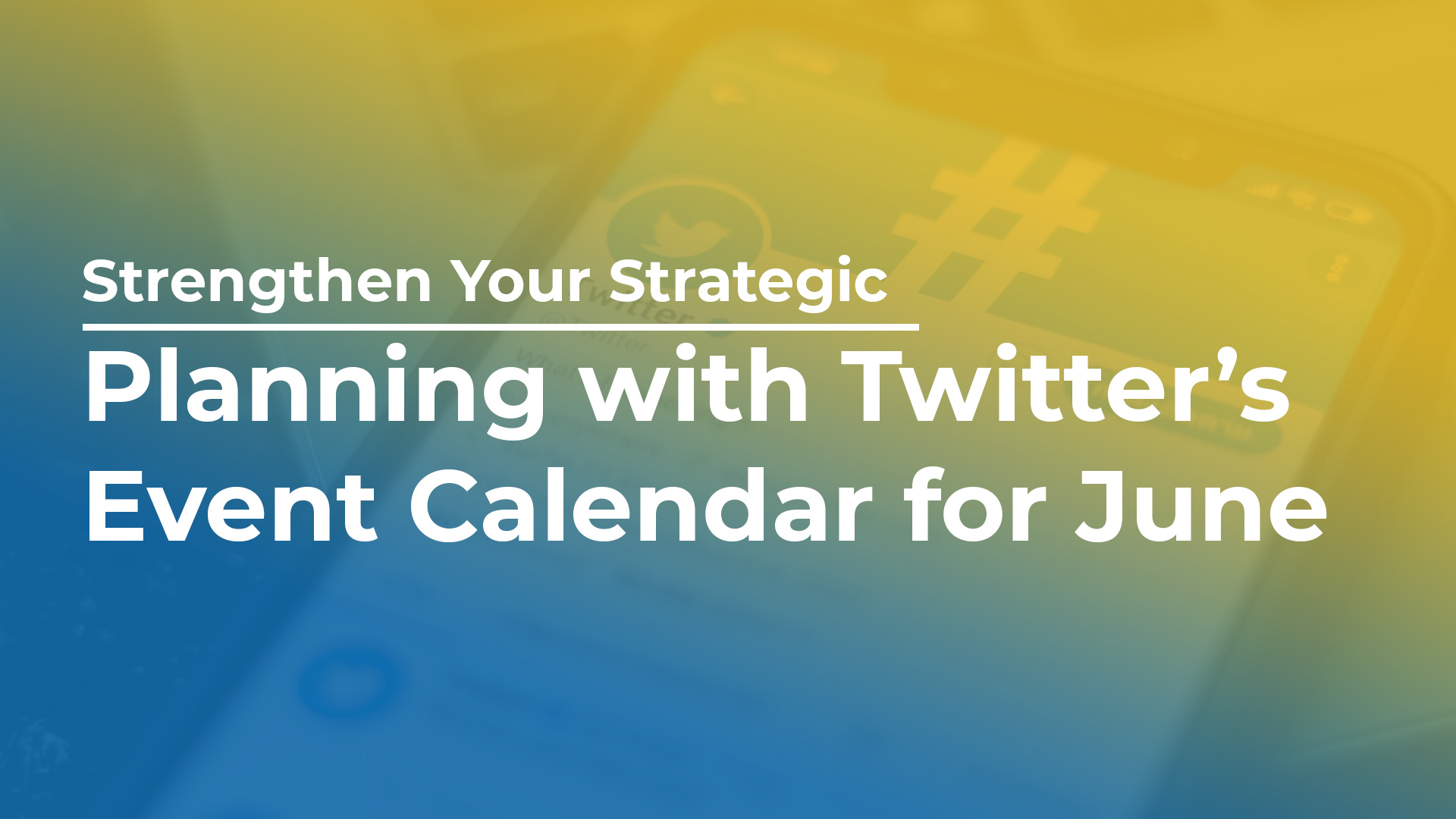 Strengthen Your Strategic Planning with Twitter's Event Calendar for June