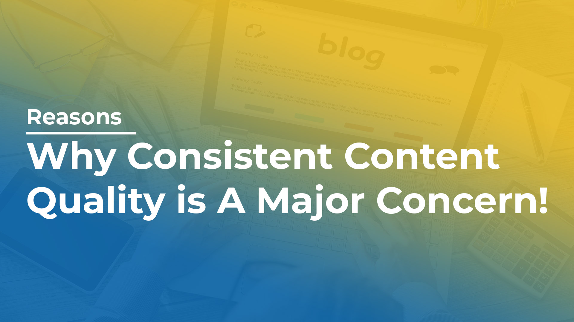 Reasons Why Consistent Content Quality is A Major Concern!