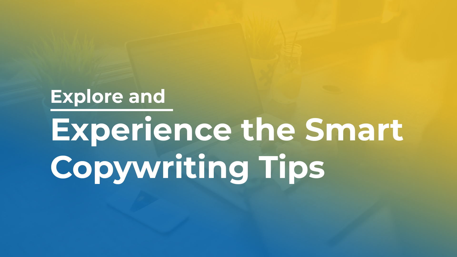 Explore and Experience the Smart Copywriting Tips