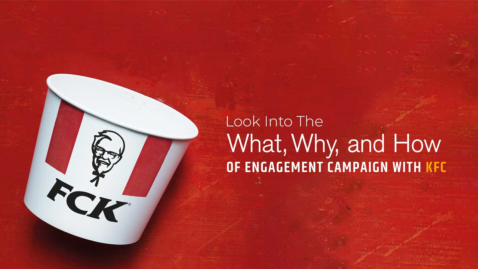 Look Into The ' What, Why, and How' of Engagement Campaign with KFC