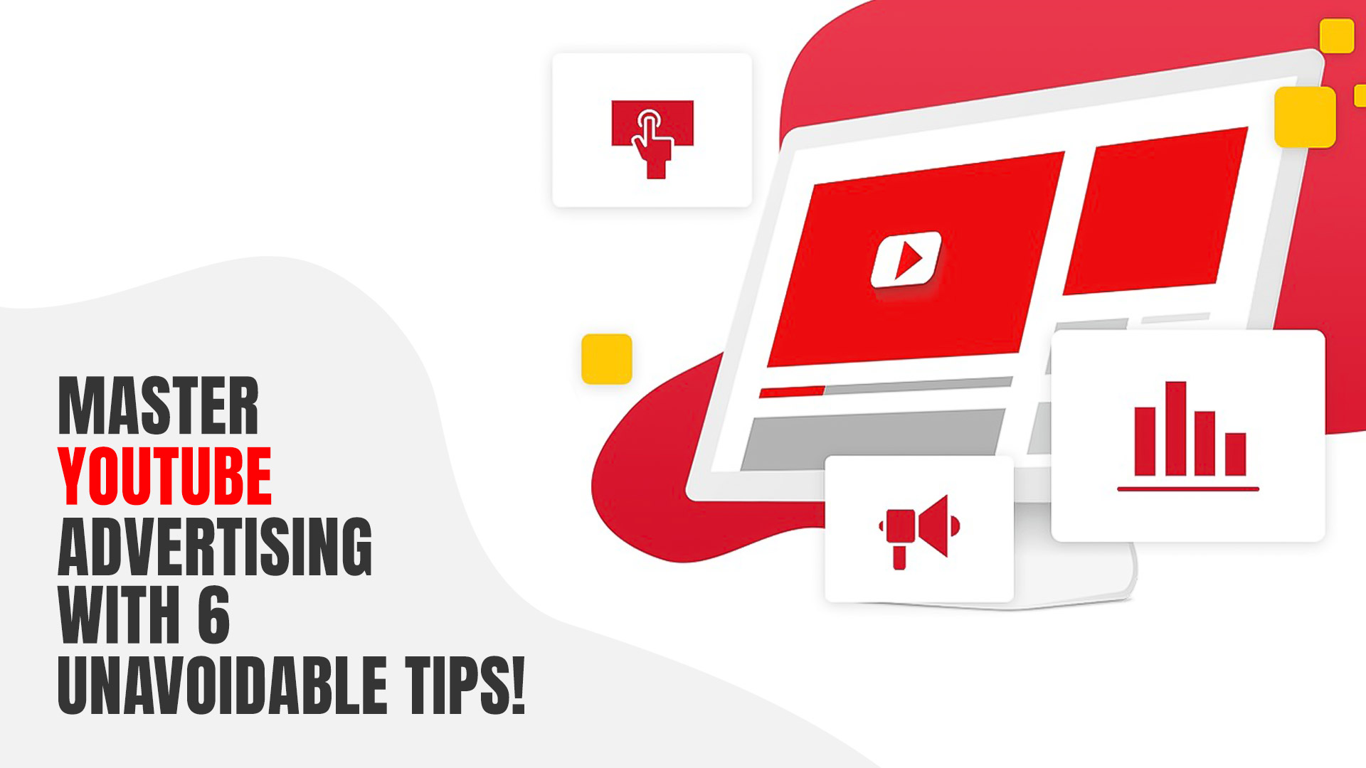 Master YouTube Advertising with 6 Unavoidable Tips