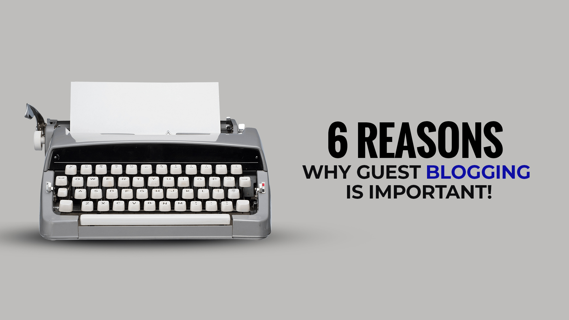 6 Reasons Why Guest Blogging is Important!
